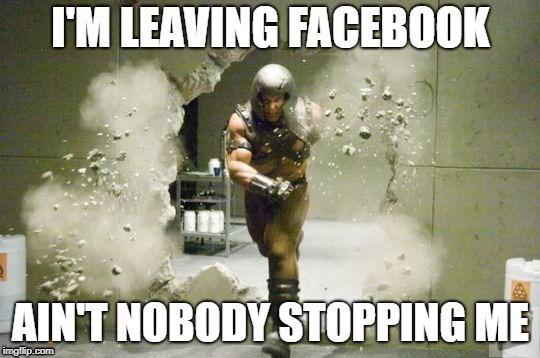 I'M LEAVING FACEBOOK AIN'T NOBODY STOPPING ME | image tagged in leaving work | made w/ Imgflip meme maker