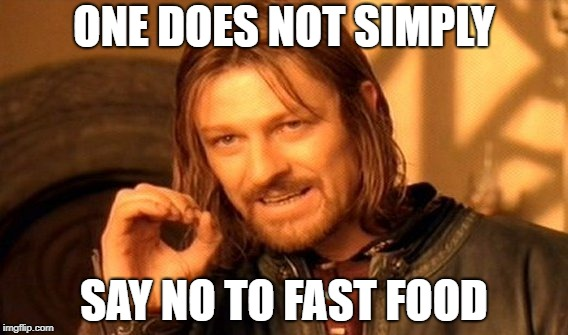 1 Does Not Simply | ONE DOES NOT SIMPLY SAY NO TO FAST FOOD | image tagged in memes,one does not simply,doctordoomsday180,fast food,food,meme | made w/ Imgflip meme maker