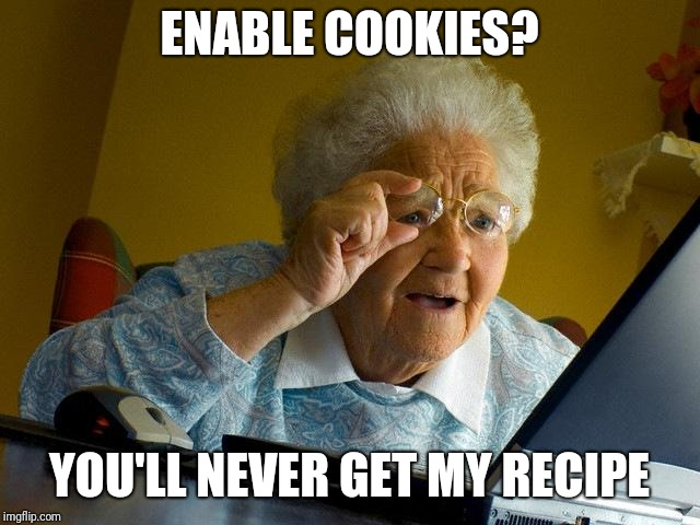 Grandma Finds The Internet Meme | ENABLE COOKIES? YOU'LL NEVER GET MY RECIPE | image tagged in memes,grandma finds the internet | made w/ Imgflip meme maker
