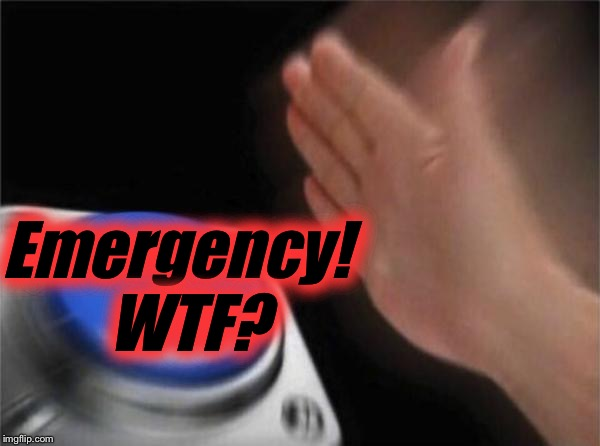 Blank Nut Button Meme | Emergency!  WTF? | image tagged in memes,blank nut button | made w/ Imgflip meme maker