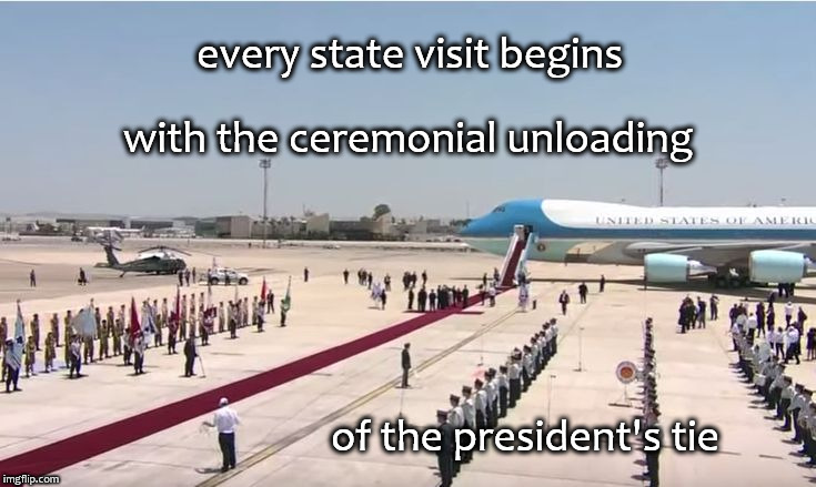 every state visit begins of the president's tie with the ceremonial unloading | image tagged in unloading president's tie | made w/ Imgflip meme maker