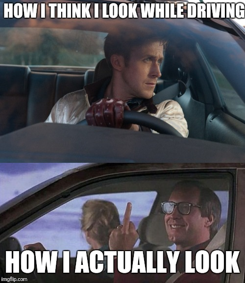 Driving with Ryan Gosling and Chevy Chase | HOW I THINK I LOOK WHILE DRIVING HOW I ACTUALLY LOOK | image tagged in drive,christmas vacation | made w/ Imgflip meme maker