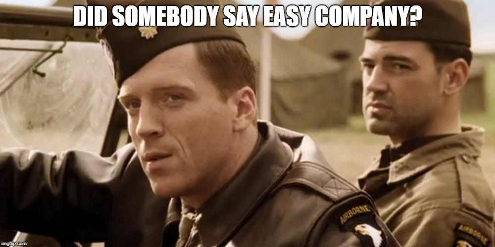 DID SOMEBODY SAY EASY COMPANY? | made w/ Imgflip meme maker