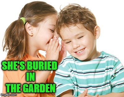 SHE'S BURIED IN THE GARDEN | made w/ Imgflip meme maker