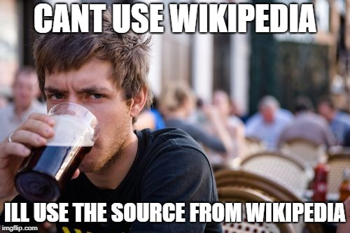 #life_hack | CANT USE WIKIPEDIA ILL USE THE SOURCE FROM WIKIPEDIA | image tagged in memes,lazy college senior,ssby,funny | made w/ Imgflip meme maker