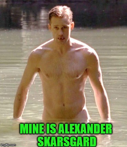 MINE IS ALEXANDER SKARSGARD | made w/ Imgflip meme maker
