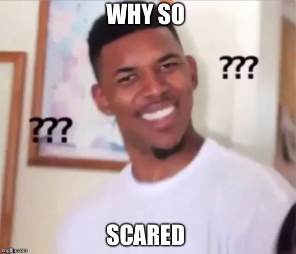 WHY SO SCARED | made w/ Imgflip meme maker