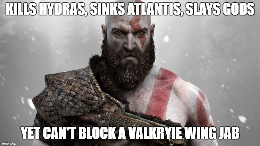 God of war 4 meme | KILLS HYDRAS, SINKS ATLANTIS, SLAYS GODS YET CAN'T BLOCK A VALKRYIE WING JAB | image tagged in memes | made w/ Imgflip meme maker