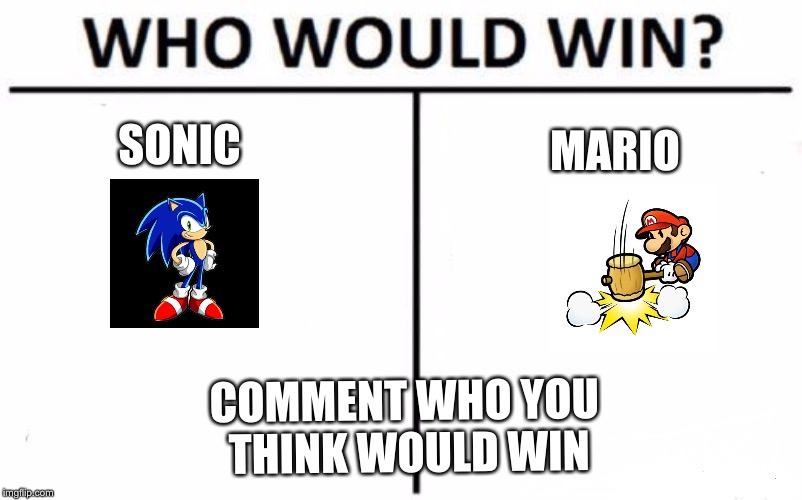 Who Would Win? Meme | SONIC MARIO COMMENT WHO YOU THINK WOULD WIN | image tagged in memes,who would win | made w/ Imgflip meme maker