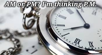 AM or PM? I'm thinking P.M. | made w/ Imgflip meme maker