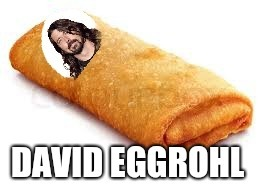 David Eggrohl | image tagged in dave grohl,eggs,memes,comedy,dank memes,dank | made w/ Imgflip meme maker