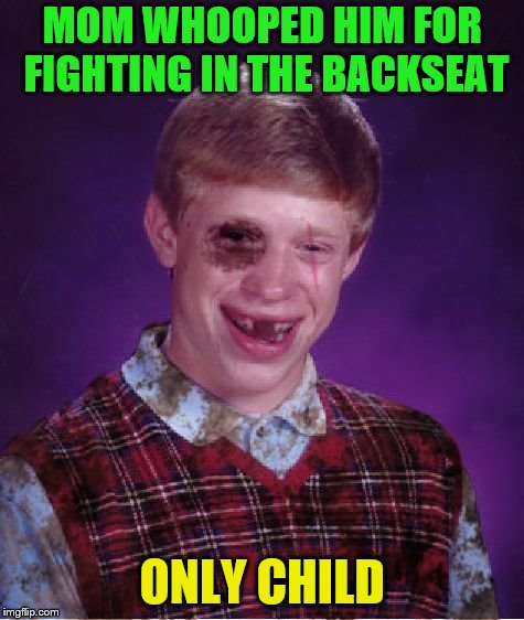 MOM WHOOPED HIM FOR FIGHTING IN THE BACKSEAT ONLY CHILD | made w/ Imgflip meme maker