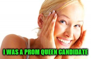 I WAS A PROM QUEEN CANDIDATE | made w/ Imgflip meme maker