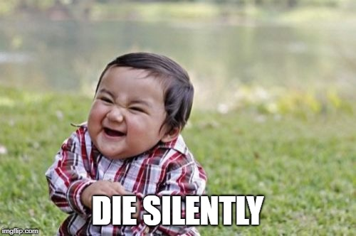 Evil Toddler Meme | DIE SILENTLY | image tagged in memes,evil toddler | made w/ Imgflip meme maker