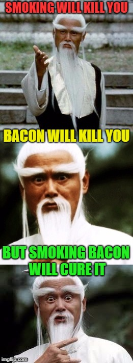 Yeah, I created this from a kit; words found and a template | SMOKING WILL KILL YOU BUT SMOKING BACON WILL CURE IT BACON WILL KILL YOU | image tagged in bad pun chinese man | made w/ Imgflip meme maker