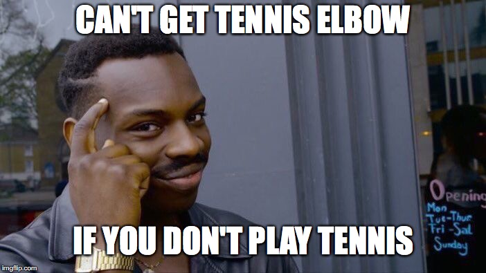 Roll Safe Think About It Meme | CAN'T GET TENNIS ELBOW IF YOU DON'T PLAY TENNIS | image tagged in memes,roll safe think about it | made w/ Imgflip meme maker