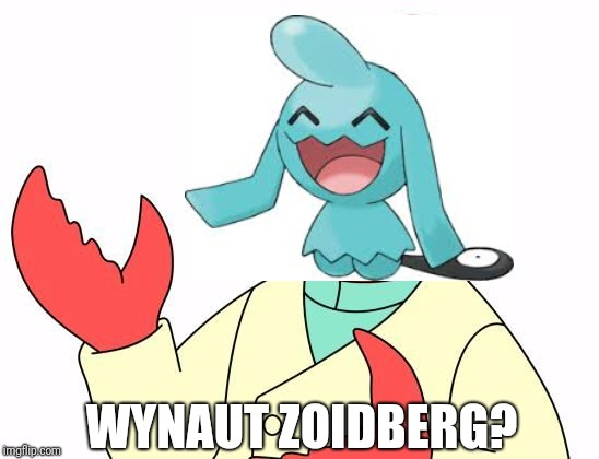 Why? | WYNAUT ZOIDBERG? | image tagged in zoidberg | made w/ Imgflip meme maker