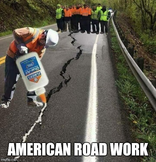 Road work be like | AMERICAN ROAD WORK | image tagged in memes,real life,funny | made w/ Imgflip meme maker