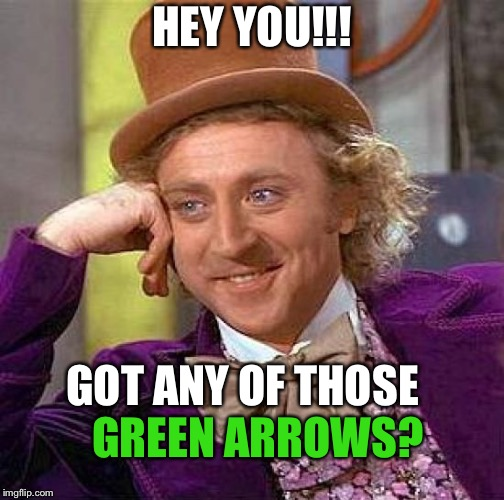 Creepy Condescending Wonka Meme | HEY YOU!!! GOT ANY OF THOSE GREEN ARROWS? | image tagged in memes,creepy condescending wonka | made w/ Imgflip meme maker