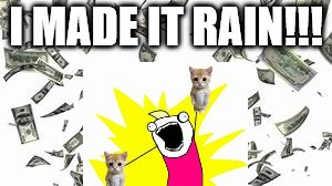 I MADE IT RAIN!!! | image tagged in the most interesting man in the world | made w/ Imgflip meme maker