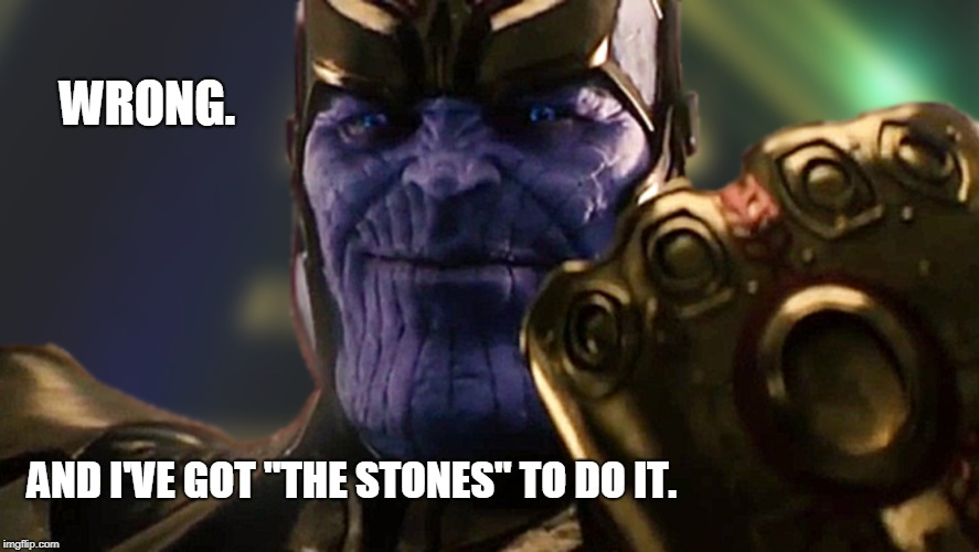 "The Stones | WRONG. AND I'VE GOT ""THE STONES"" TO DO IT. 