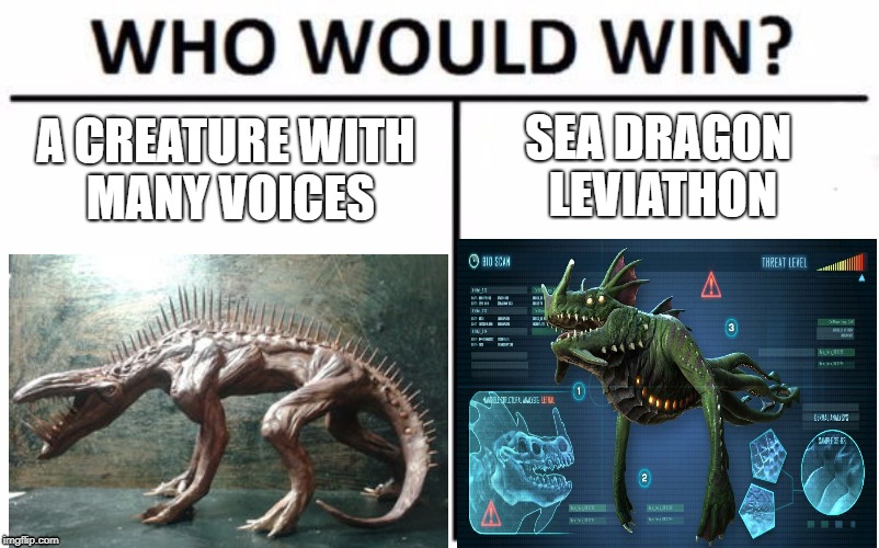 sea dragon | A CREATURE WITH MANY VOICES SEA DRAGON LEVIATHON | image tagged in memes,who would win | made w/ Imgflip meme maker