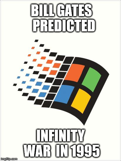 BILL GATES  PREDICTED INFINITY WAR  IN 1995 | image tagged in win95 | made w/ Imgflip meme maker