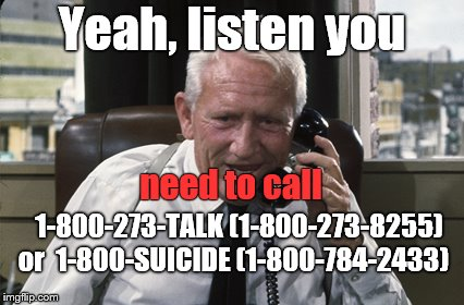 Spencer Tracy's public service announcement (PSA) regarding suicide prevention, sharing REAL national toll-free numbers.  | Yeah, listen you 1-800-273-TALK(1-800-273-8255) or 1-800-SUICIDE(1-800-784-2433) need to call | image tagged in tracy,public service announcement,psa,suicide hotline,suicide prevention,douglie | made w/ Imgflip meme maker
