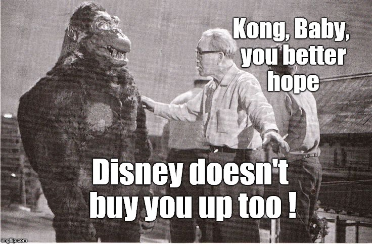 Kong with Director | Kong, Baby, you better hope Disney doesn't buy you up too ! | image tagged in kong with director | made w/ Imgflip meme maker