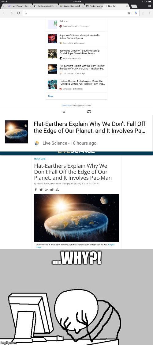 Humanity is great. There is no way it'll disappoint me dow- | ...WHY?! | image tagged in memes,computer guy facepalm,flat earthers,pacman,disappointment | made w/ Imgflip meme maker
