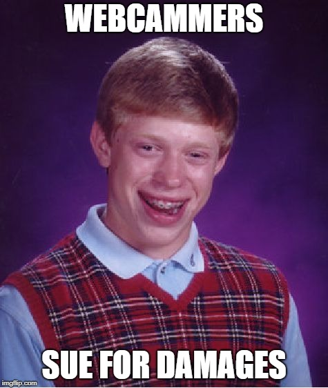 Bad Luck Brian Meme | WEBCAMMERS SUE FOR DAMAGES | image tagged in memes,bad luck brian | made w/ Imgflip meme maker