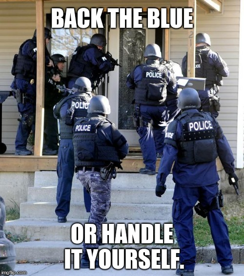 Police Savior | BACK THE BLUE OR HANDLE IT YOURSELF. | image tagged in police savior | made w/ Imgflip meme maker