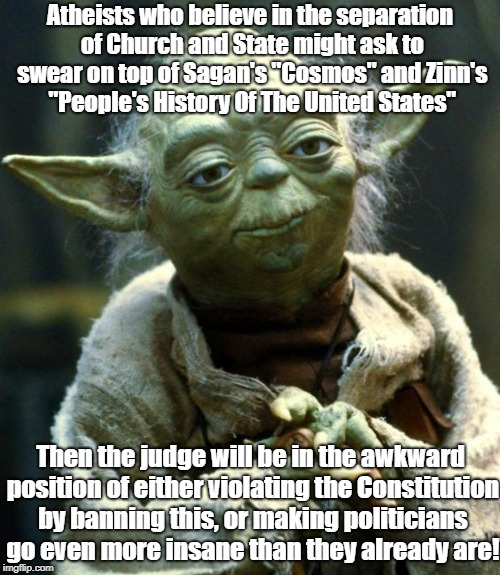 "Star Wars Yoda Meme | Atheists who believe in the separation of Church and State might ask to swear on top of Sagan's ""Cosmos"" and Zinn's ""People's History Of The 