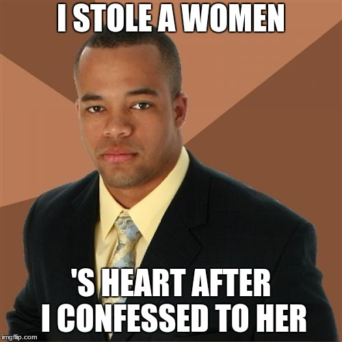 Successful Black Man |  I STOLE A WOMEN; 'S HEART AFTER I CONFESSED TO HER | image tagged in memes,successful black man,funny,images,theft | made w/ Imgflip meme maker