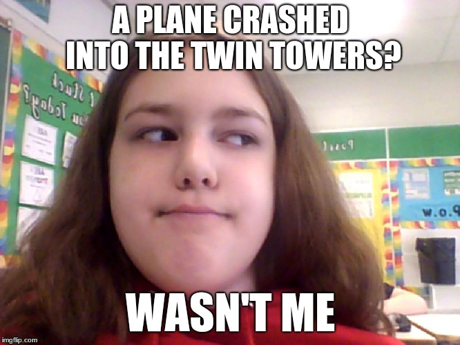 Wasn't Me Kid | A PLANE CRASHED INTO THE TWIN TOWERS? WASN'T ME | image tagged in wasn't me kid | made w/ Imgflip meme maker