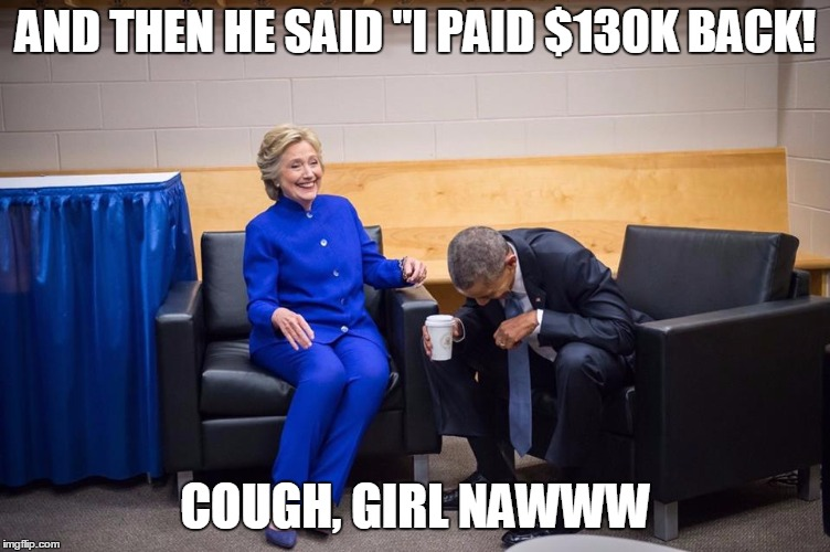 "Hillary Obama Laugh | AND THEN HE SAID ""I PAID $130K BACK! COUGH, GIRL NAWWW 