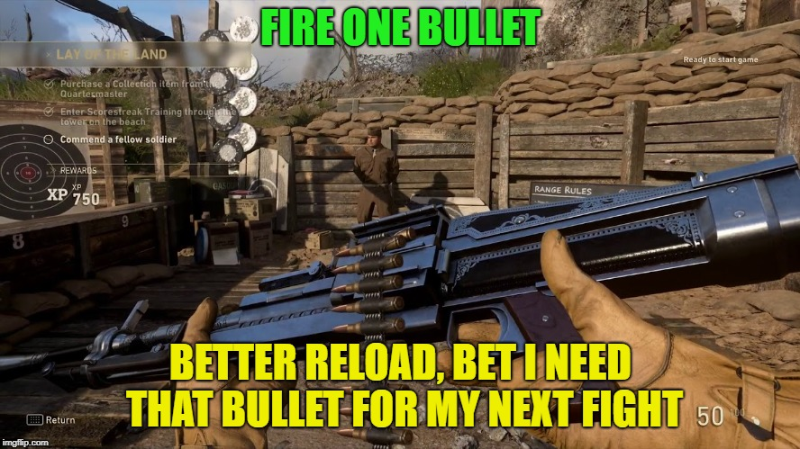 Hello fellow FPS players | FIRE ONE BULLET BETTER RELOAD, BET I NEED THAT BULLET FOR MY NEXT FIGHT | image tagged in funny,memes,relateable | made w/ Imgflip meme maker