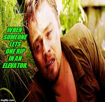 WHEN SOMEONE LETS ONE RIP IN AN ELEVATOR. | made w/ Imgflip meme maker