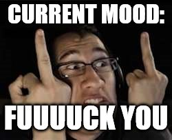 MARKIMOOOOOOOOOOOOOOOOOOOOOOOOOOOOOOOOOOOOOOOOOO | CURRENT MOOD: FUUUUCK YOU | image tagged in markiplier | made w/ Imgflip meme maker