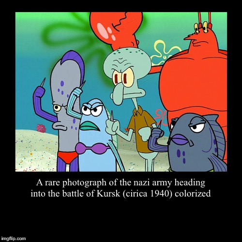 A rare photograph of the nazi army heading into the battle of Kursk (cirica 1940) colorized | | image tagged in funny,demotivationals | made w/ Imgflip demotivational maker