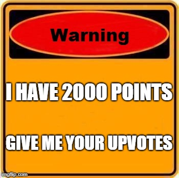 Warning Sign Meme | I HAVE 2000 POINTS GIVE ME YOUR UPVOTES | image tagged in memes,warning sign | made w/ Imgflip meme maker