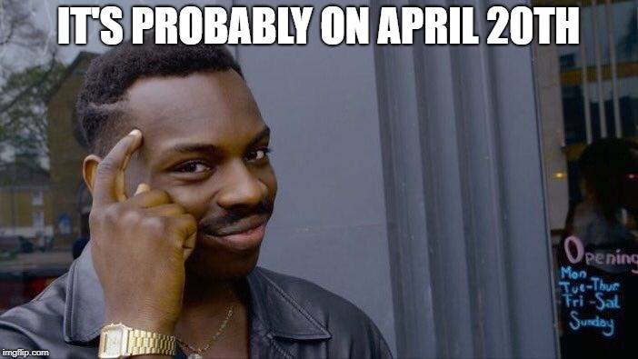 Roll Safe Think About It Meme | IT'S PROBABLY ON APRIL 20TH | image tagged in memes,roll safe think about it | made w/ Imgflip meme maker