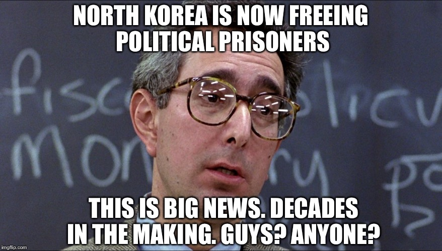 NORTH KOREA IS NOW FREEING POLITICAL PRISONERS THIS IS BIG NEWS. DECADES IN THE MAKING. GUYS? ANYONE? | image tagged in politics,north korea | made w/ Imgflip meme maker
