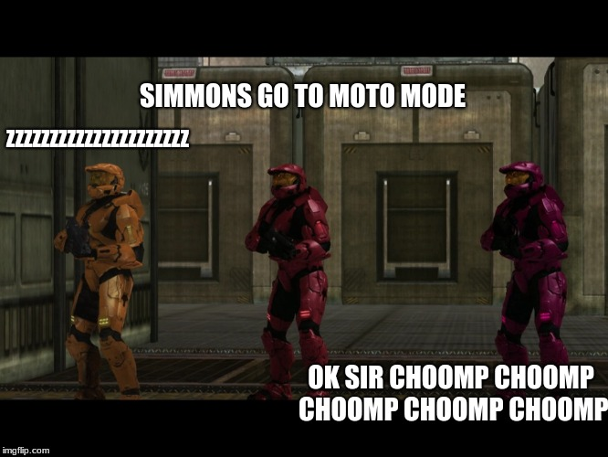 Red vs Blue Sarge we will certainly miss you lord X of the Y  | SIMMONS GO TO MOTO MODE OK SIR CHOOMP CHOOMP CHOOMP CHOOMP CHOOMP ZZZZZZZZZZZZZZZZZZZZZ | image tagged in red vs blue sarge we will certainly miss you lord x of the y | made w/ Imgflip meme maker