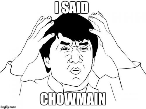 Jackie Chan WTF Meme | I SAID CHOWMAIN | image tagged in memes,jackie chan wtf | made w/ Imgflip meme maker