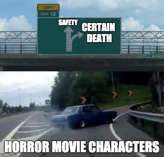 Left Exit 12 Off Ramp Meme | SAFETY HORROR MOVIE CHARACTERS CERTAIN DEATH | image tagged in memes,left exit 12 off ramp | made w/ Imgflip meme maker