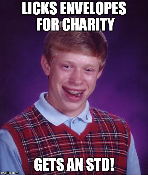 Bad Luck Brian Meme | LICKS ENVELOPES FOR CHARITY GETS AN STD! | image tagged in memes,bad luck brian | made w/ Imgflip meme maker