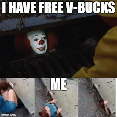IT Sewer / Clown  | I HAVE FREE V-BUCKS ME | image tagged in it sewer / clown | made w/ Imgflip meme maker