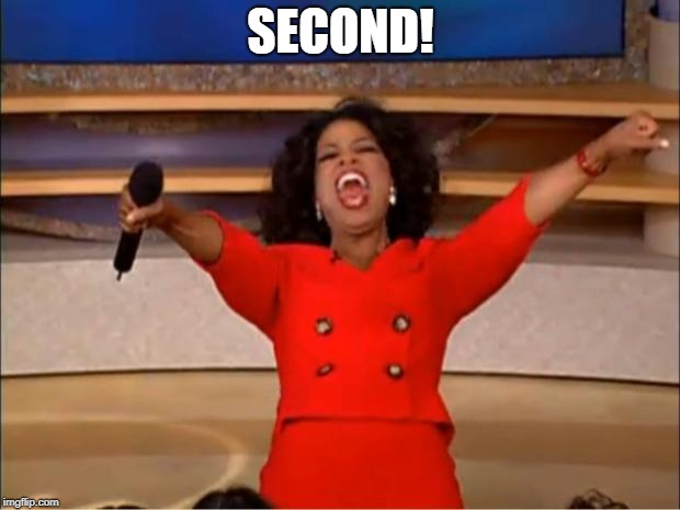 Oprah You Get A Meme | SECOND! | image tagged in memes,oprah you get a | made w/ Imgflip meme maker