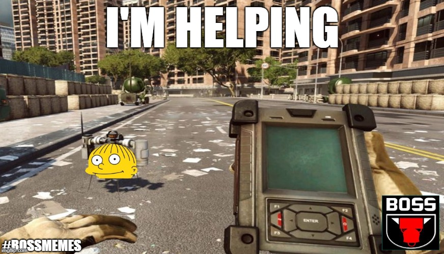 I'M HELPING #BOSSMEMES | image tagged in bf4 mav | made w/ Imgflip meme maker